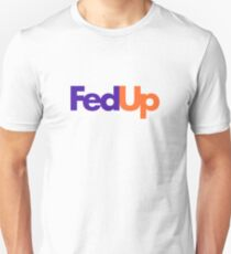 Fed Up Unisex T-Shirt