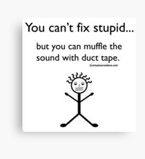 You Can't Fix Stupid.. Canvas Print