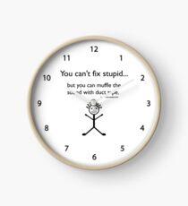 You Can't Fix Stupid.. Clock