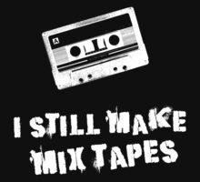 I Still Make Mix Tapes (White Print)
