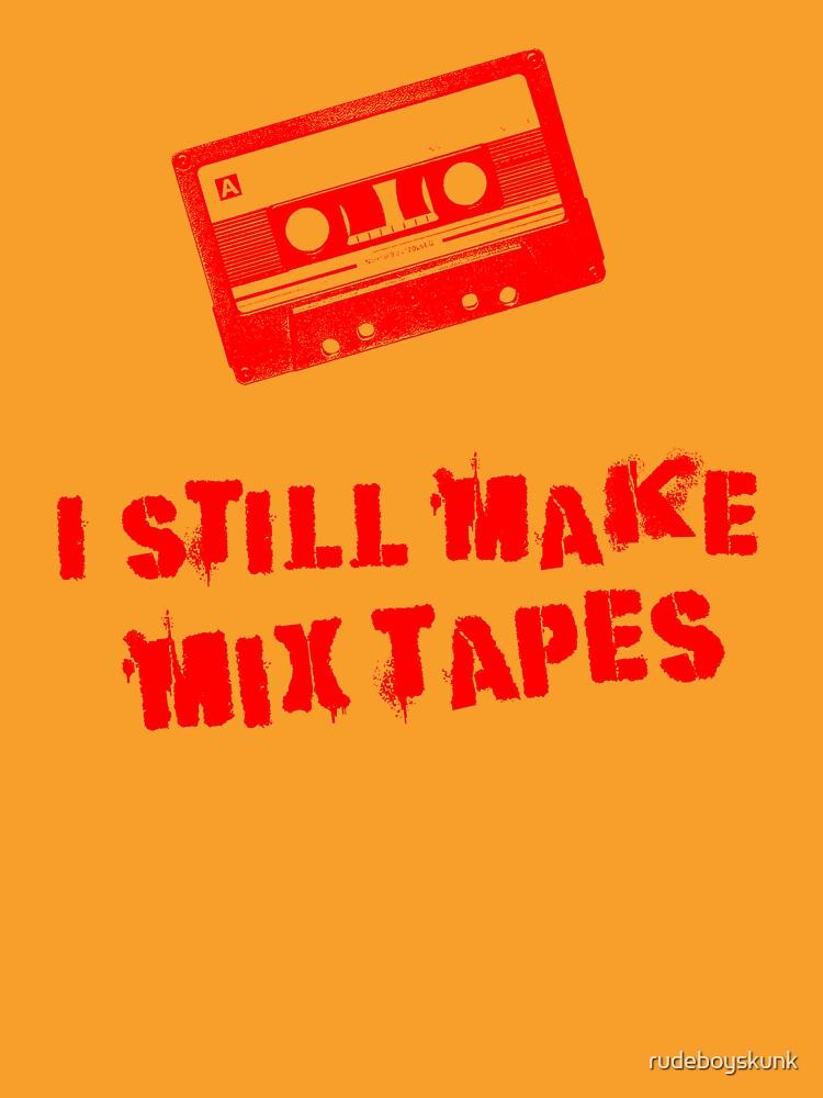 I Still Make Mix Tapes (Red Print) by rudeboyskunk