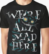 We're all mad here - Cheshire Cat Graphic T-Shirt