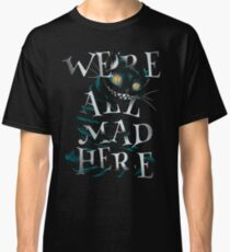 We're all mad here - Cheshire Cat Classic T-Shirt