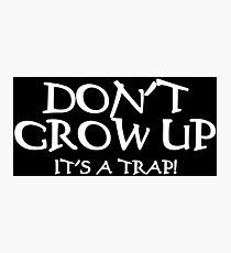 DON'T GROW UP, IT'S A TRAP Funny Geek Nerd Photographic Print