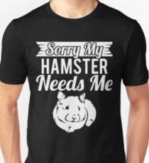 Sorry my Hamster needs me T-Shirt