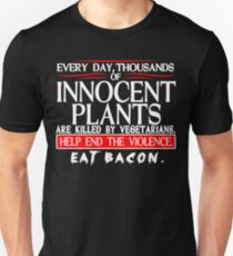 Every Day Thousands Of Innocent Plants Are Killed By Vegetarians Help End The Violence EAT BACON Funny Geek Nerd Unisex T-Shirt