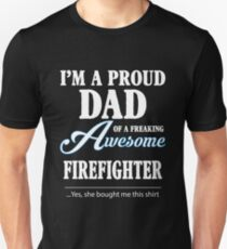 I'M A PROUD DAD OF A FREKING AWESOME FIREFIGHT T-Shirt