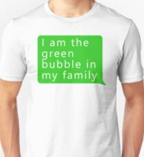 I Am The Green Bubble In My Family  T-Shirt