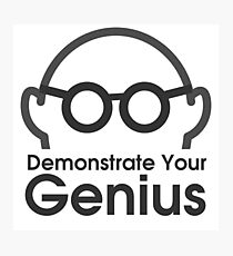 "Genius, Daniel Morris, ""Demonstrate Your Genius"" text Photographic Print"