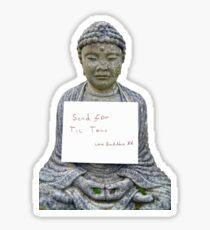 """Send For Tic Tacs"" Buddha. Sticker"