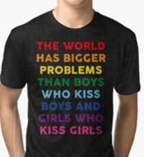 The World Has Bigger Problems Than Boys Who Kiss Boys And Girls Who Kiss Girls Tri-blend T-Shirt