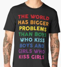 The World Has Bigger Problems Than Boys Who Kiss Boys And Girls Who Kiss Girls Men's Premium T-Shirt