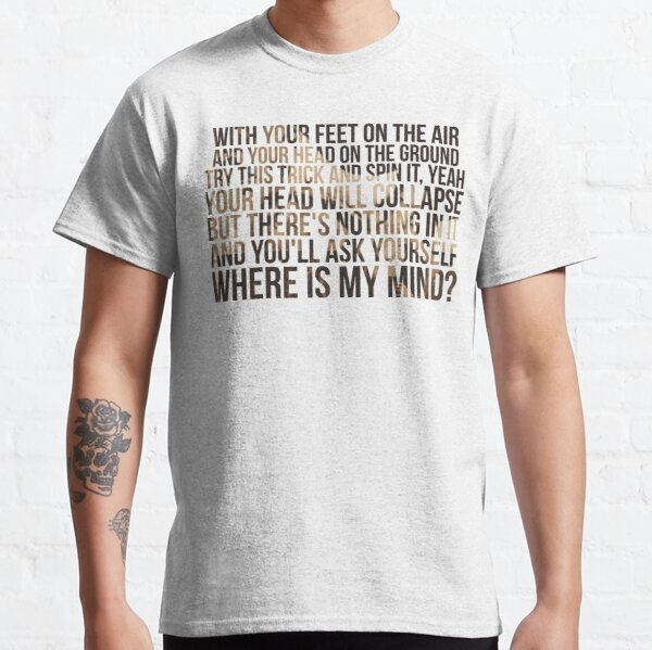 Where is my mind ? T-shirt classique