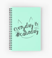 Everyday is #Caturday Spiral Notebook