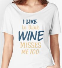 I Like To Think Wine Misses Me Too - MATERNITY TShirt Bump Women's Relaxed Fit T-Shirt
