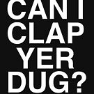 Can I Clap Yer Dug? by TheRandomFactor