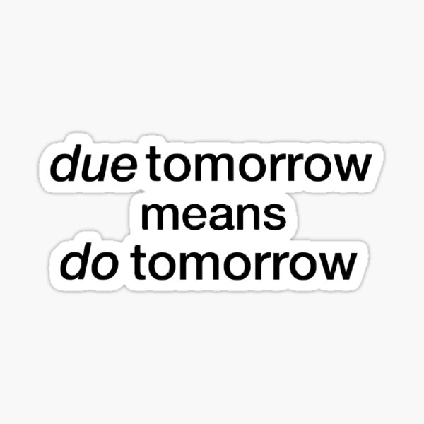 due tomorrow procrastination  Sticker