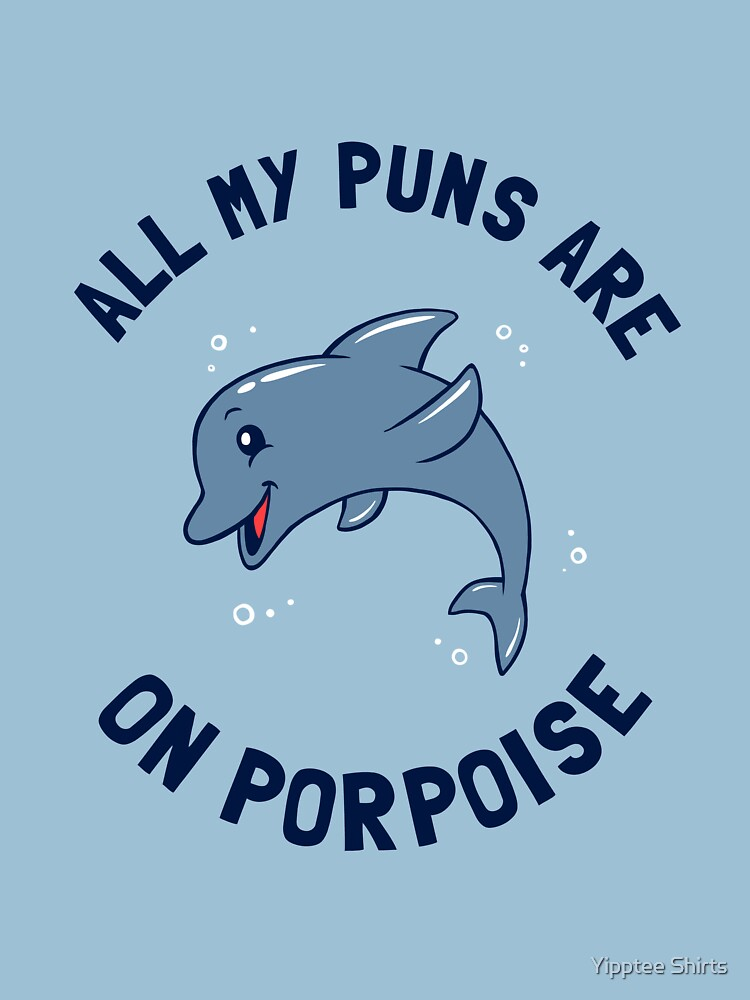 All My Puns Are On Porpoise by dumbshirts