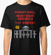 MUST PROTECT AMERICA FROM TERRORIST KNEES Classic T-Shirt