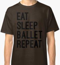 eat sleep ballet repeat Classic T-Shirt