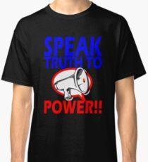SPEAK TRUTH TO POWER!!! Classic T-Shirt