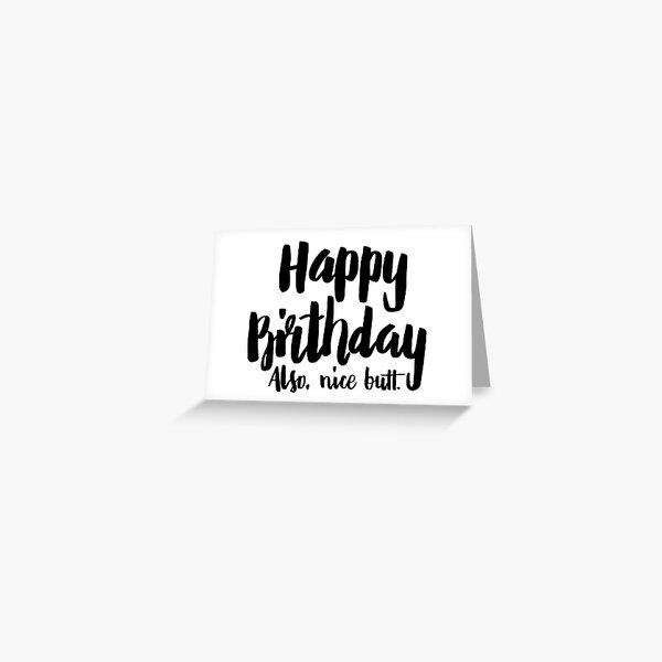 Birthday Card - Happy Birthday! Also, Nice Butt Greeting Card