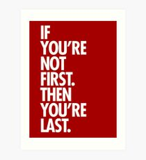 If you're not first you're last Art Print
