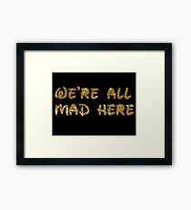 We're All Mad Here - Glitter Framed Print