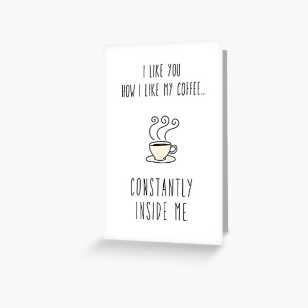 Funny Love Card. How I Like My Coffee Greeting Card