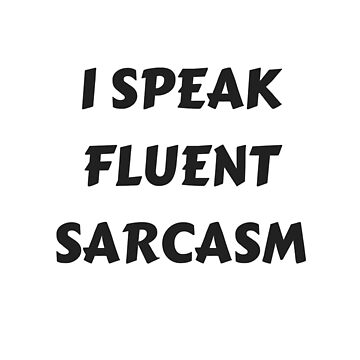 I SPEAK FLUENT SARCASM T-SHIRT by RogueNation