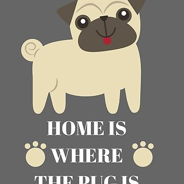 HOME IS WHERE THE PUG IS  by RogueNation