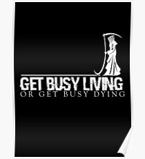 Get Busy Living Or Get Busy Dying Poster