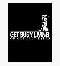 Get Busy Living Or Get Busy Dying Photographic Print