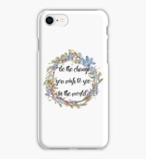 Be The Change You Want To See In The World  iPhone Case/Skin