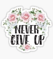 Never Give Up - Motivational Quotes Floral Typography Sticker
