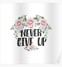 Never Give Up - Motivational Quotes Floral Typography Poster