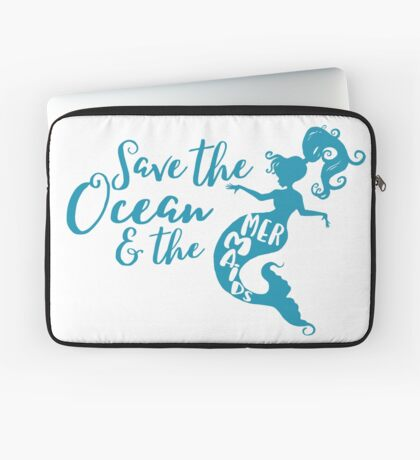 Save the Oceans and the Mermaids Laptop Sleeve