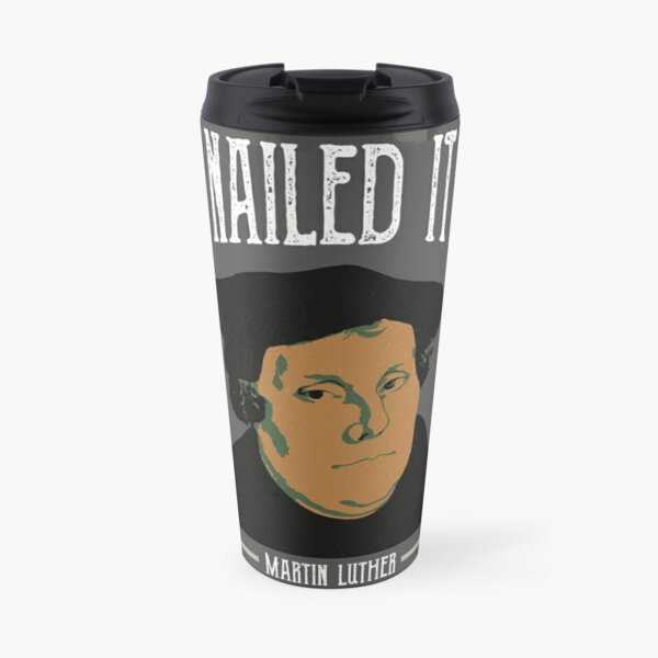 Martin Luther 500 Years of Reformation   Nailed It Travel Mug
