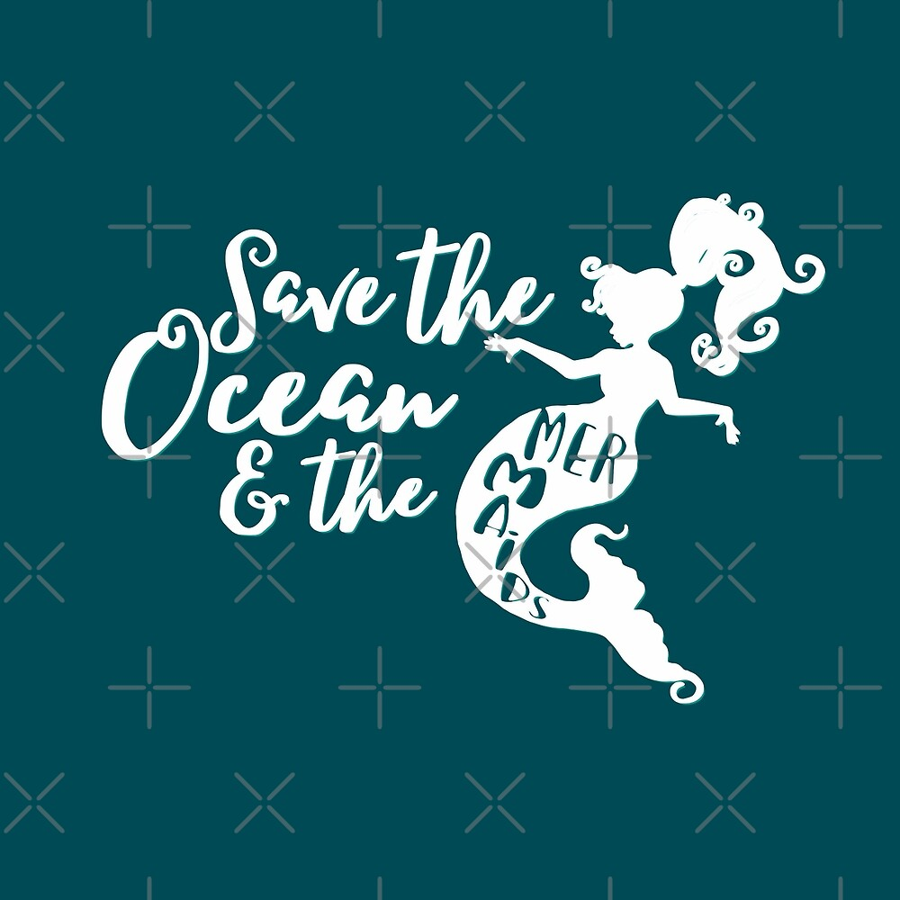 Save the Ocean and the Mermaids - white by jitterfly