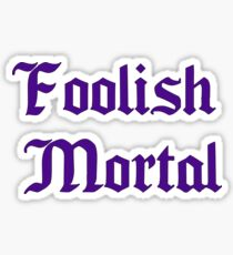 Foolish Mortal Sticker