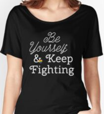 Be Yourself & Keep Fighting Women's Relaxed Fit T-Shirt