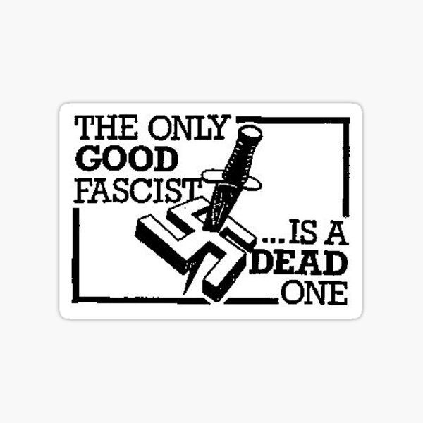The Only Good Fascist is A Dead One Sticker