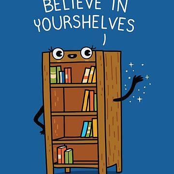 Believe in yourshelves by AndresColmenare