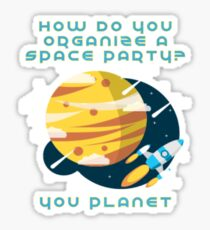 How do you organize a Space Party? You Planet Sticker