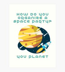 How do you organize a Space Party? You Planet Art Print