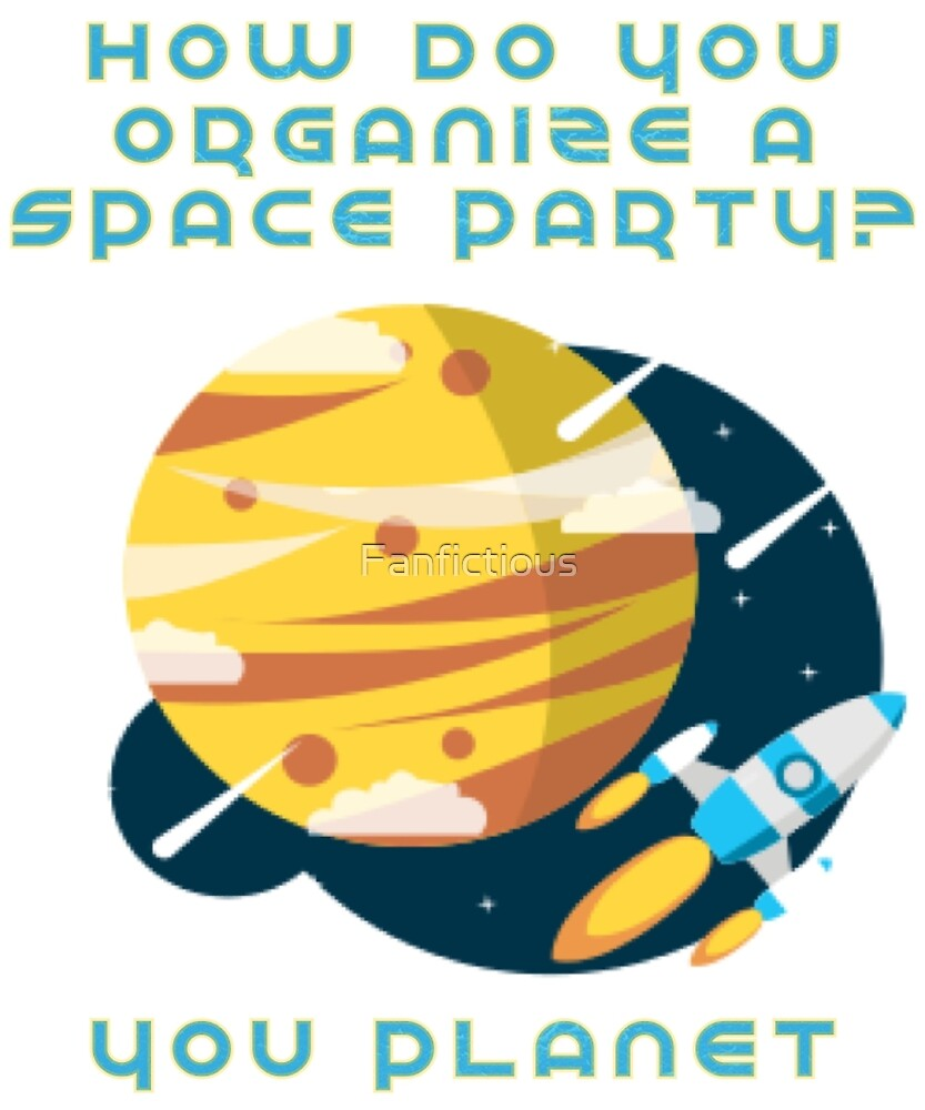 How Do You Organize A Space Party You Planet By Fanfictious