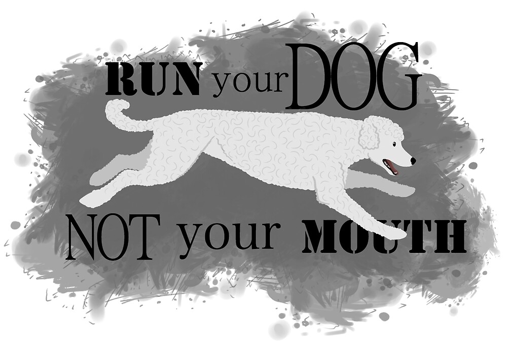 Run Your Dog Not Your Mouth Poodle white by Rhett J.