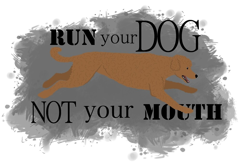 Run Your Dog Not Your Mouth Poodle red by Rhett J.