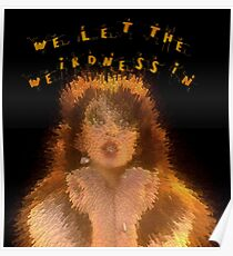 We let the weirdness in Poster