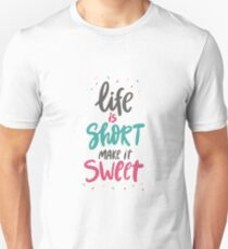 life is short make it sweet T-Shirt